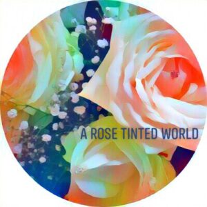A Rose Tinted World