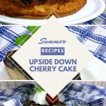 3 images of cherry upside down cake with a diamond overlay and text reading summer recipes upside down cherry cake