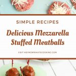 pinterest image for simple mozzarella stuffed meatballs top image shows mozzarella being added to raw meatballs bottom the finished delicious meatballs ready to snack on