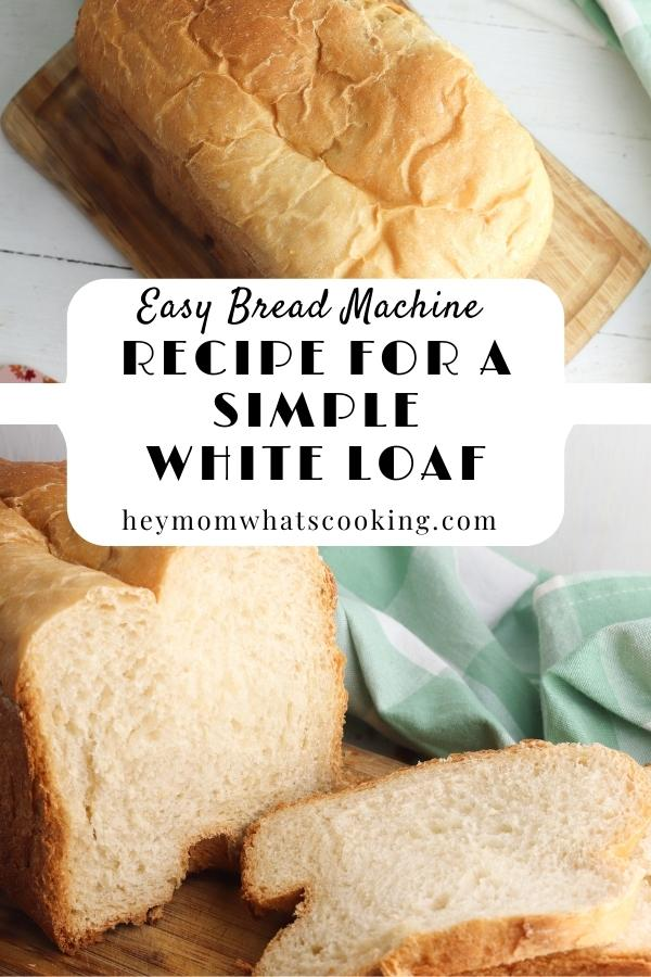 easy bread machine recipe for a simple white loaf with images of the full loaf from the top and a slice removed showing the delicious bread inside the crust below
