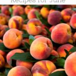 pinterest image with peaches in season to cook with in june text reads seasonal cooking fresh ingredients and recipes for june